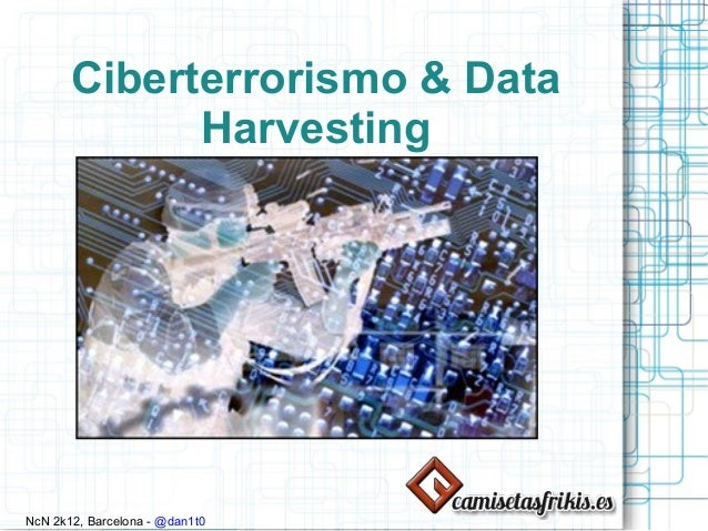 Ciberterrorismo & Data             HarvestingNcN 2k12, Barcelona - @dan1t0