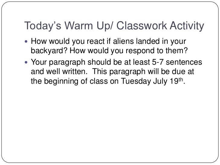 Today's Warm Up/ Classwork Activity<br />How would you react if aliens landed in your backyard? How would you respond to t...