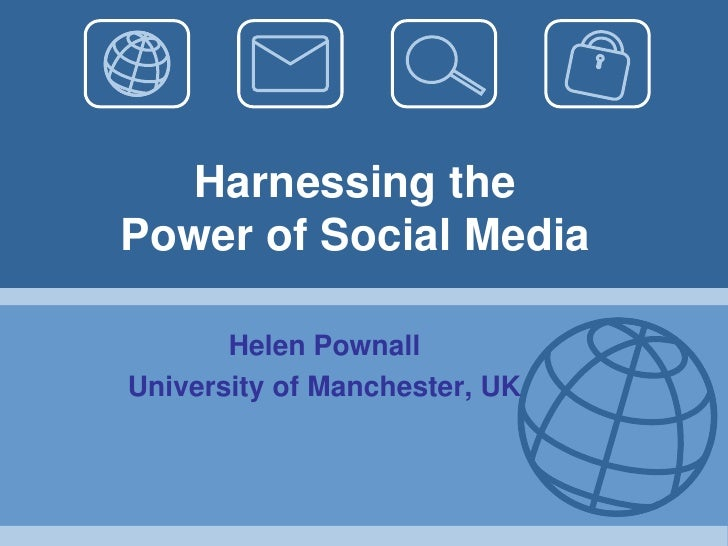 Harnessing the Power of Social Media<br />Helen Pownall<br />University of Manchester, UK<br />