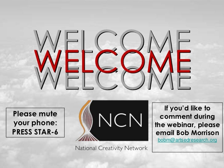 WELCOME     WELCOME     WELCOME                  If you'd like toPlease mute      comment duringyour phone:    the webinar...