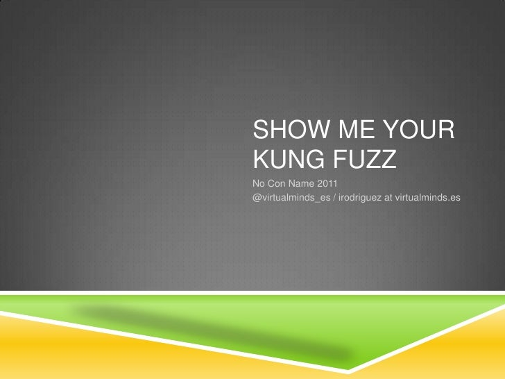 Show me your Kung Fuzz<br />No Con Name2011<br />@virtualminds_es / irodriguez at virtualminds.es<br />