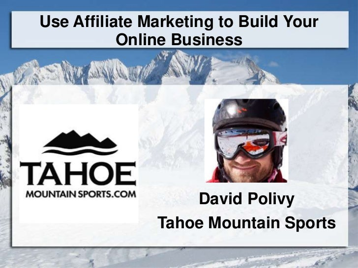 Use Affiliate Marketing to Build Your           Online Business                   David Polivy               Tahoe Mountai...