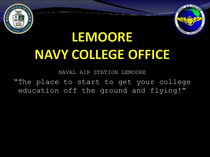 """NAVAL AIR STATION LEMOORE """" The place to start to get your college education off the ground and flying!"""""""