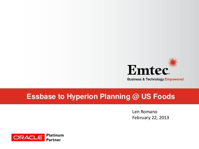 Essbase to Hyperion Planning @ US Foods Len Romano February 22, 2013