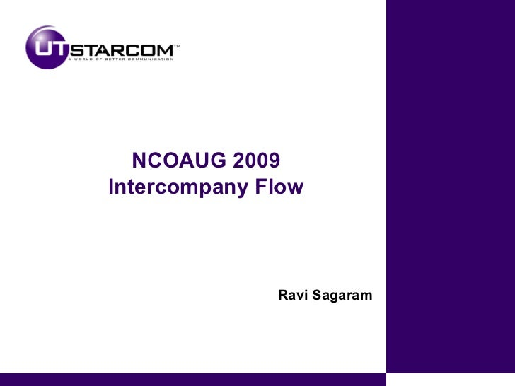 NCOAUG 2009 Intercompany Flow Ravi Sagaram