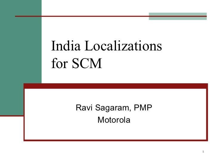 India Localizations for SCM Ravi Sagaram, PMP Motorola
