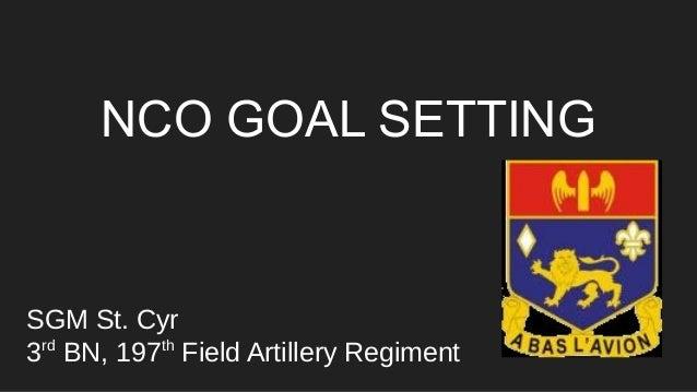NCO GOAL SETTING SGM St. Cyr 3rd BN, 197th Field Artillery Regiment