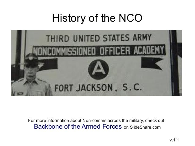 nco history Fm 7-227 nco guide the nco history the purpose is to help soldiers become better educated and earn quicker army promotions by assisting in not only their army educations but also their college educations as well.