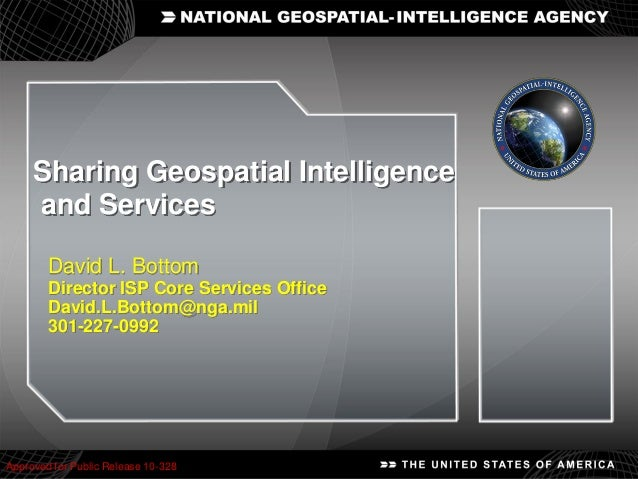 1 Approved for Public Release 10-328 Sharing Geospatial Intelligence and Services David L. Bottom Director ISP Core Servic...