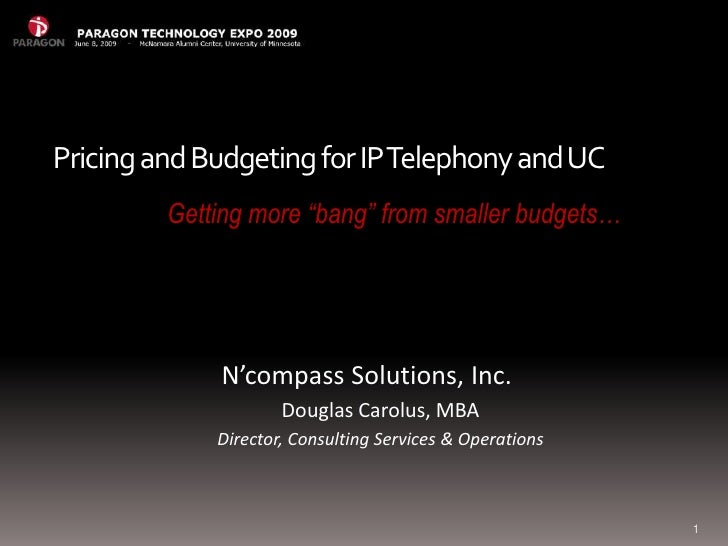 """Pricing and Budgeting for IP Telephony and UC<br />Getting more """"bang"""" from smaller budgets…<br />N'compass Solutions, Inc..."""