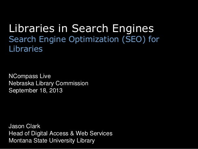 Libraries in Search Engines Search Engine Optimization (SEO) for Libraries NCompass Live Nebraska Library Commission Septe...