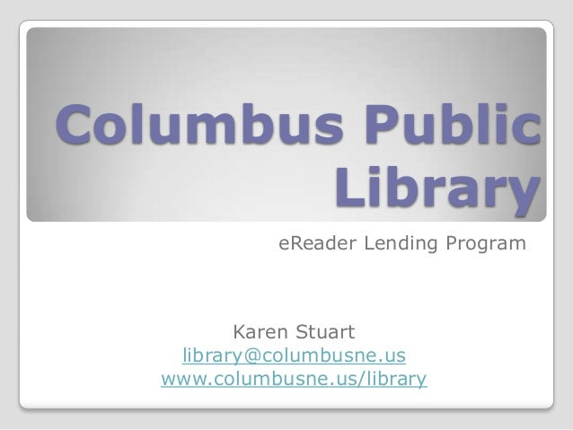 Columbus Public Library eReader Lending Program Karen Stuart library@columbusne.us www.columbusne.us/library