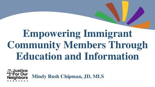 Empowering Immigrant Community Members Through Education and Information Mindy Rush Chipman, JD, MLS