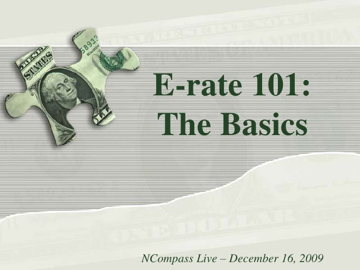 E-rate 101:The Basics<br />NCompass Live – December 16, 2009<br />