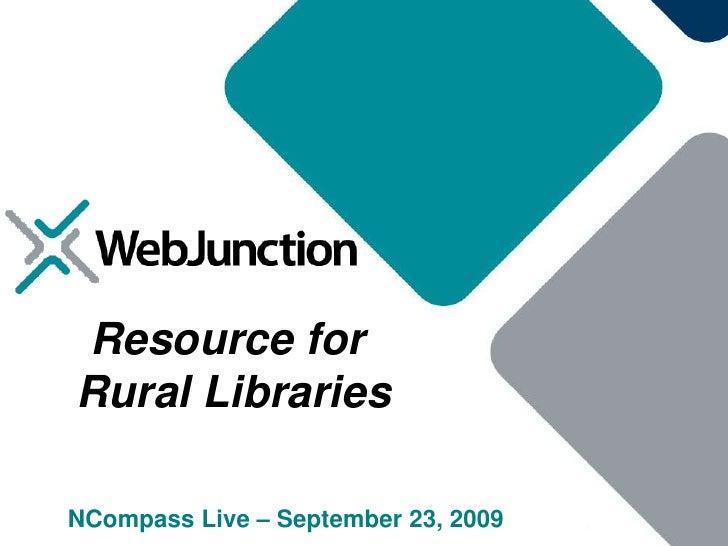 Resource for<br /> Rural Libraries<br />NCompass Live – September 23, 2009<br />