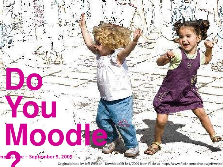 Do <br />You Moodle?<br />NCompass Live – September 9, 2009<br />Original photo by Jeff Weston.  Downloaded 8/1/2009 from ...