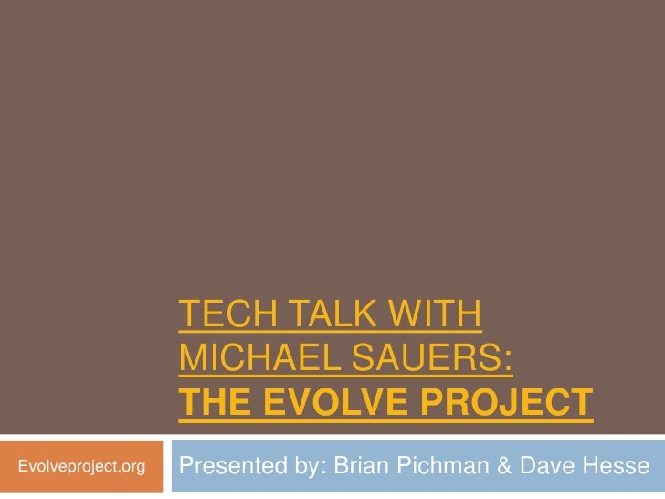 TECH TALK WITH                    MICHAEL SAUERS:                    THE EVOLVE PROJECTEvolveproject.org   Presented by: B...