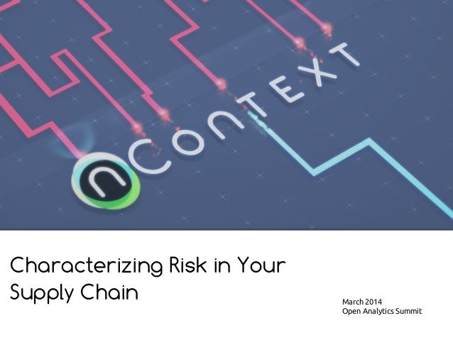 Characterizing Risk in Your Supply Chain March 2014 Open Analytics Summit