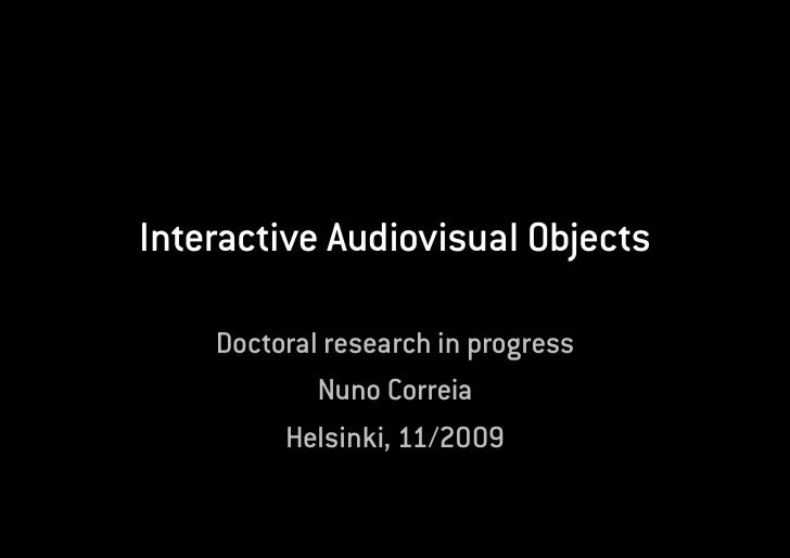 Interactive Audiovisual Objects      Doctoral research in progress             Nuno Correia          Helsinki, 11/2009