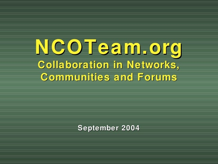 NCOTeam.org Collaboration in Networks, Communities and Forums September 2004