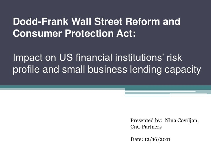 Dodd-Frank Wall Street Reform andConsumer Protection Act:Impact on US financial institutions' riskprofile and small busine...