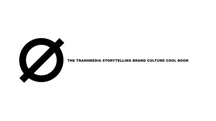 THE TRANSMEDIA STORYTELLING BRAND CULTURE COOL BOOK