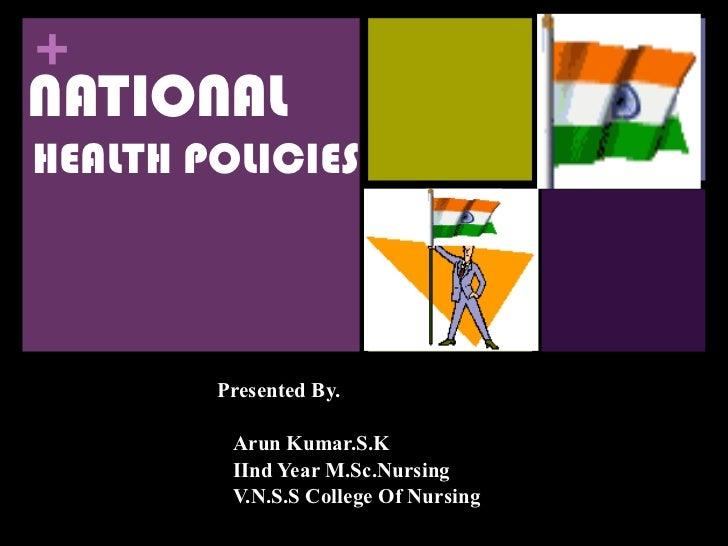 Presented By. Arun Kumar.S.K IInd Year M.Sc.Nursing V.N.S.S College Of Nursing NATIONAL HEALTH POLICIES
