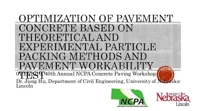 01/22/2019, 40th Annual NCPA Concrete Paving Workshop Dr. Jiong Hu, Department of Civil Engineering, University of Nebrask...