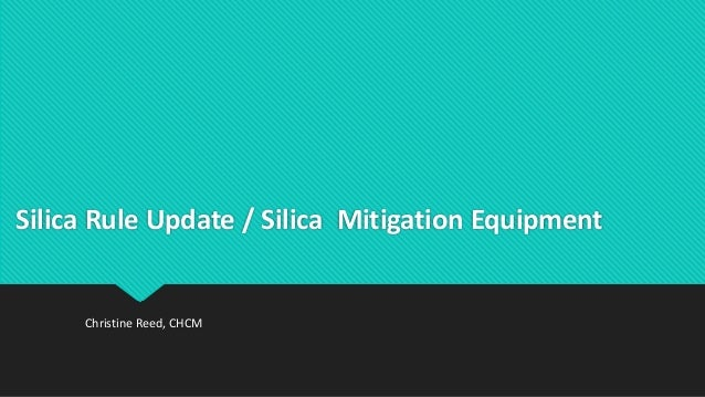 Silica Rule Update / Silica Mitigation Equipment Christine Reed, CHCM