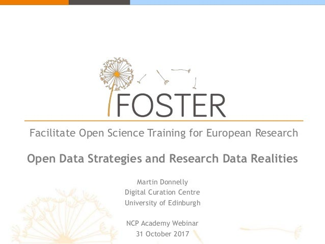 Facilitate Open Science Training for European Research Open Data Strategies and Research Data Realities Martin Donnelly Di...