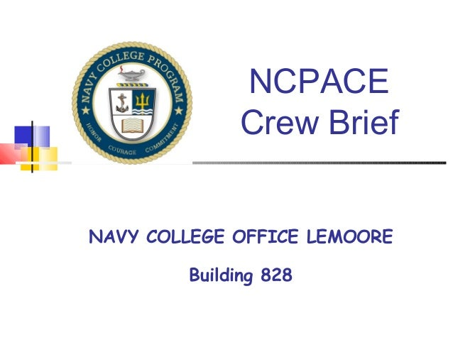 NCPACE Crew Brief NAVY COLLEGE OFFICE LEMOORE Building 828