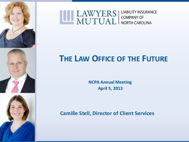 THE LAW OFFICE OF THE FUTURENCPA Annual MeetingApril 5, 2013Camille Stell, Director of Client Services