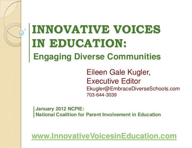 INNOVATIVE VOICESIN EDUCATION:Engaging Diverse Communities                     Eileen Gale Kugler,                     Exe...