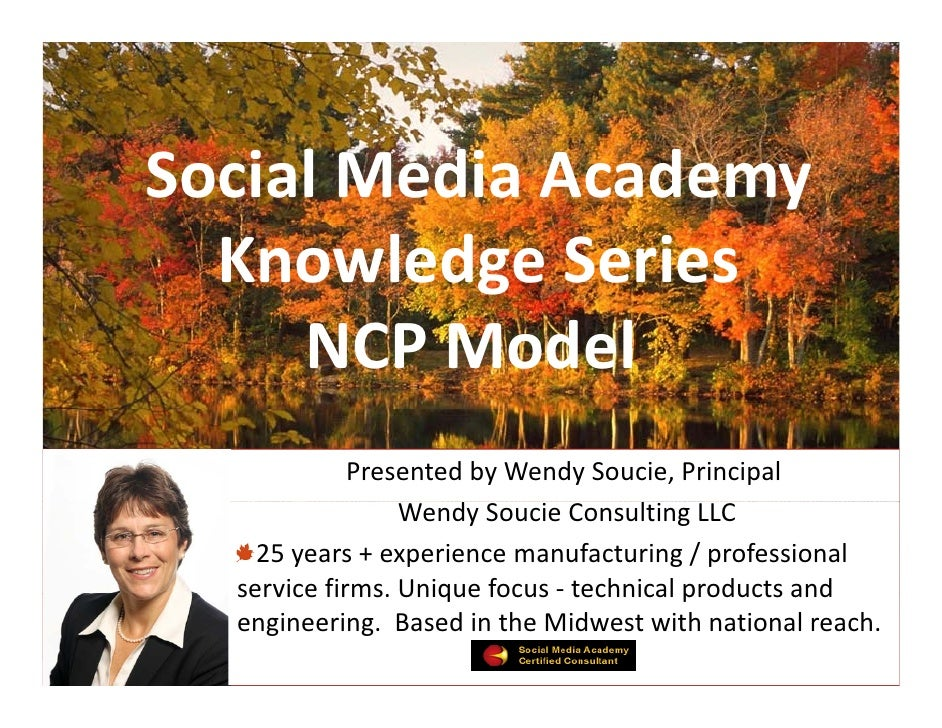 Social Media Academy   Knowledge Series       NCP Model              Presented by Wendy Soucie, Principal                 ...