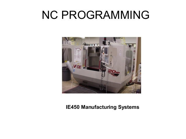 NC PROGRAMMING IE450 Manufacturing Systems