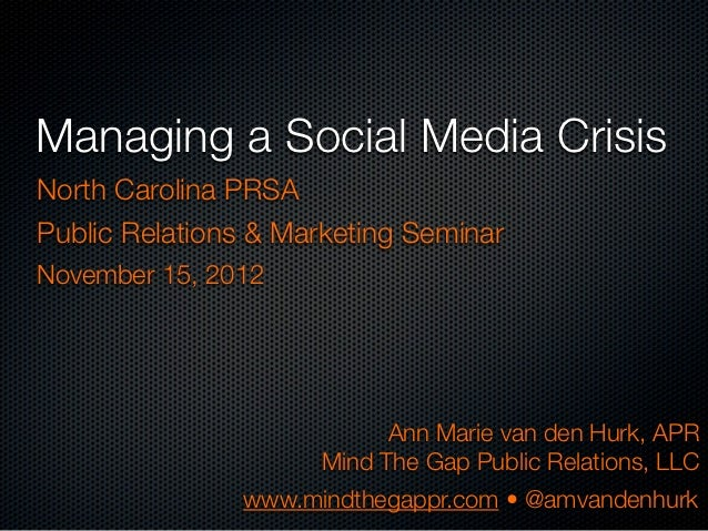 Managing a Social Media CrisisNorth Carolina PRSAPublic Relations & Marketing SeminarNovember 15, 2012                    ...