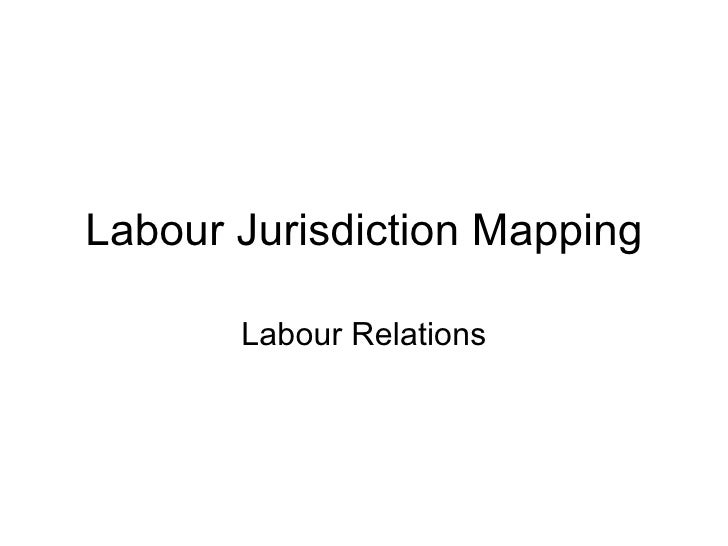 Labour Jurisdiction Mapping Labour Relations