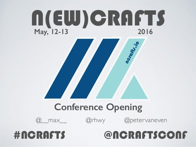 N(EW)CRAFTS2016May, 12-13 Conference Opening @rhwy@__max__ @petervaneven #NCRAFTS @NCRAFTSCONF