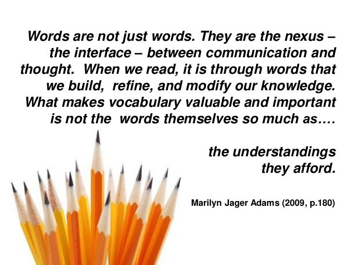Words are not just words. They are the nexus –    the interface – between communication andthought. When we read, it is th...