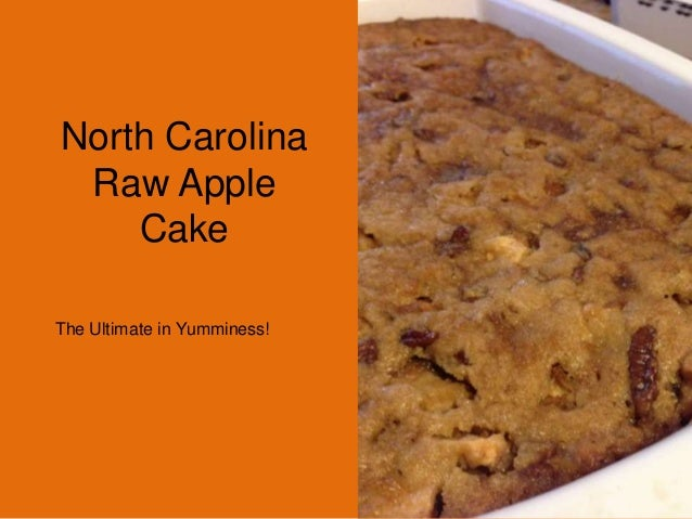 North Carolina Raw Apple    CakeThe Ultimate in Yumminess!