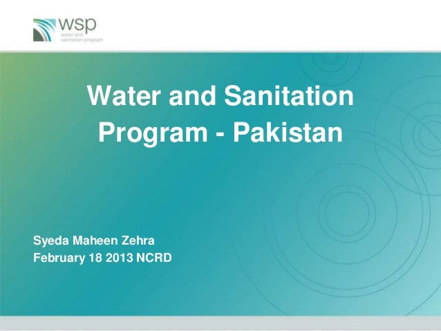 Water and Sanitation        Program - PakistanSyeda Maheen ZehraFebruary 18 2013 NCRD