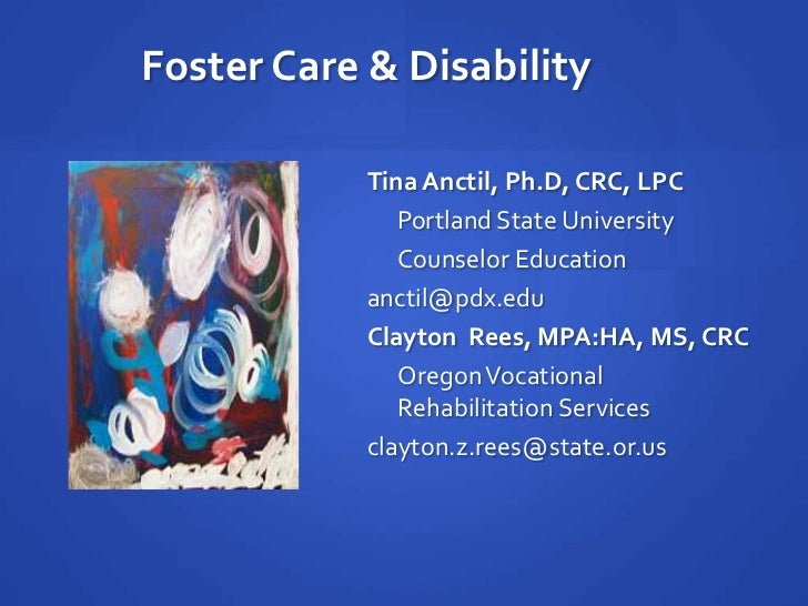 Foster Care & Disability<br />Tina Anctil, Ph.D, CRC, LPC<br />Portland State University <br />Counselor Education<br />...