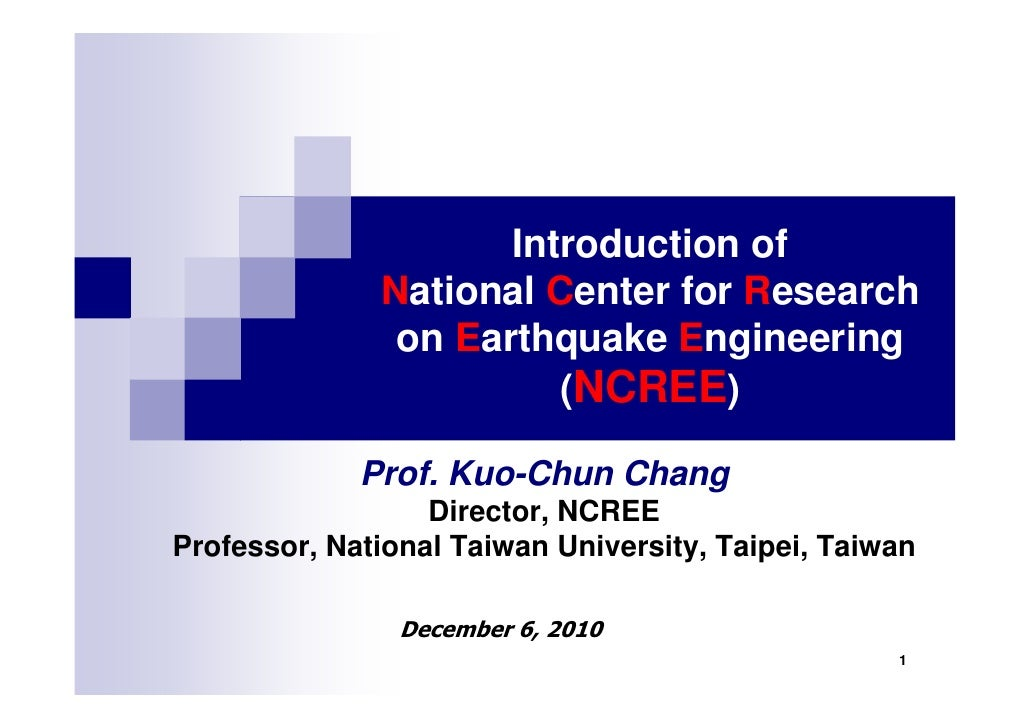 Introduction of              National Center for Research               on Earthquake Engineering                        (...