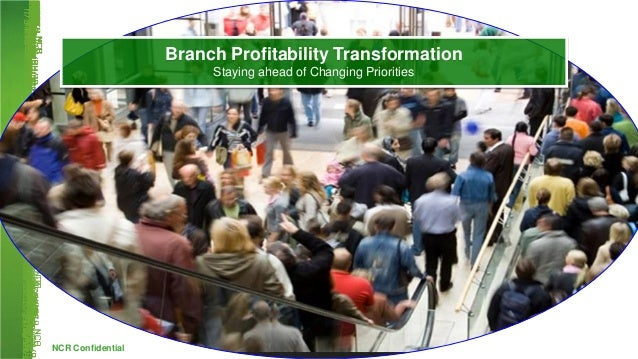 NCR ConfidentialBranch Profitability TransformationStaying ahead of Changing Priorities