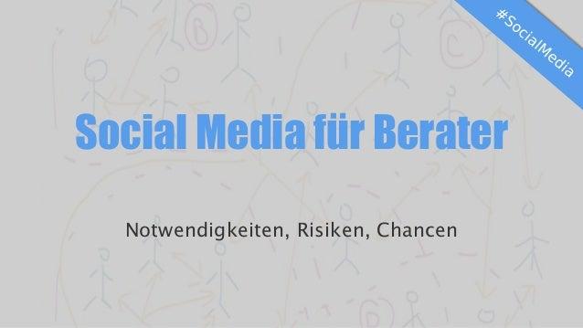 Social Media für Berater Notwendigkeiten, Risiken, Chancen