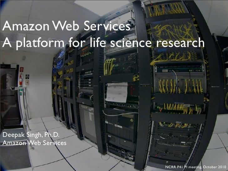 Amazon Web Services A platform for life science research     Deepak Singh, Ph.D. Amazon Web Services                      ...