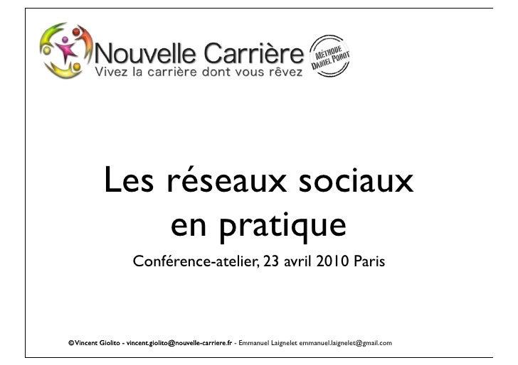 Les réseaux sociaux                en pratique                     Conférence-atelier, 23 avril 2010 Paris    © Vincent Gi...