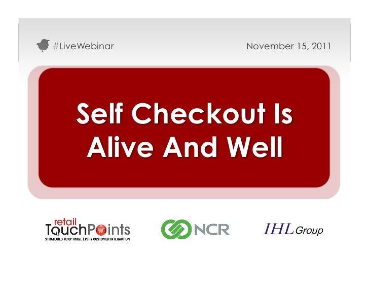 #LiveWebinar    November 15, 2011    Self Checkout Is     Alive And Well                            #LiveWebinar