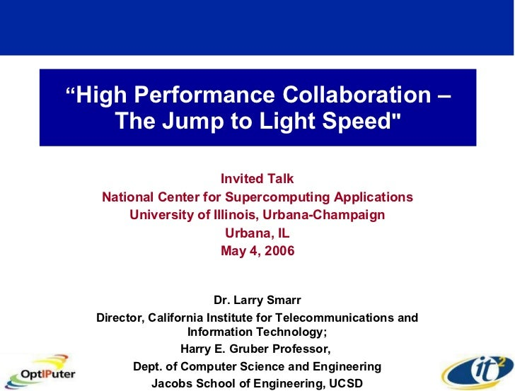 """"""" High Performance Collaboration – The Jump to Light Speed """" Invited Talk National Center for Supercomputing Applicat..."""