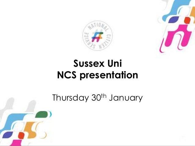 Sussex Uni NCS presentation Thursday 30th January